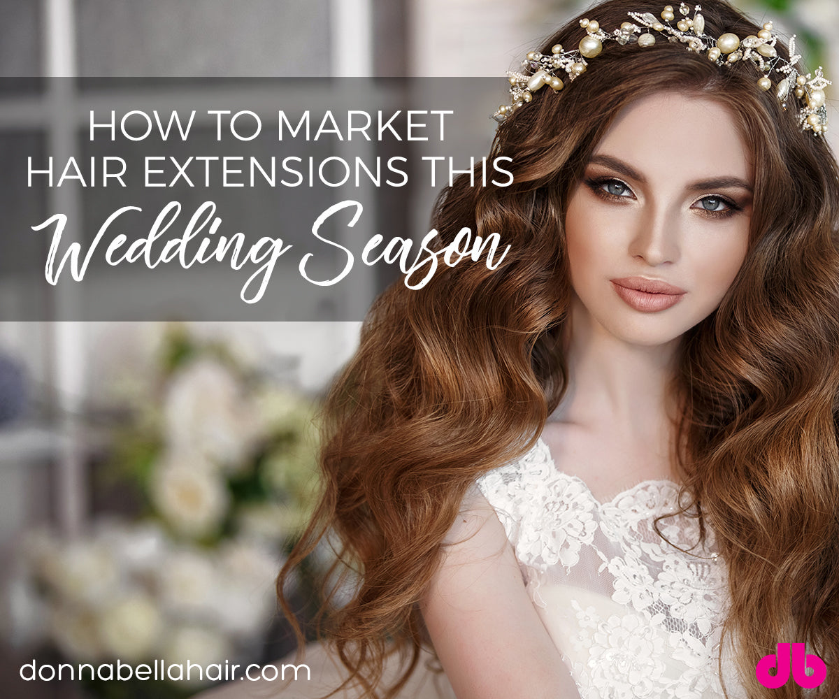 How To Market Hair Extensions This Wedding Season Donna Bella Hair