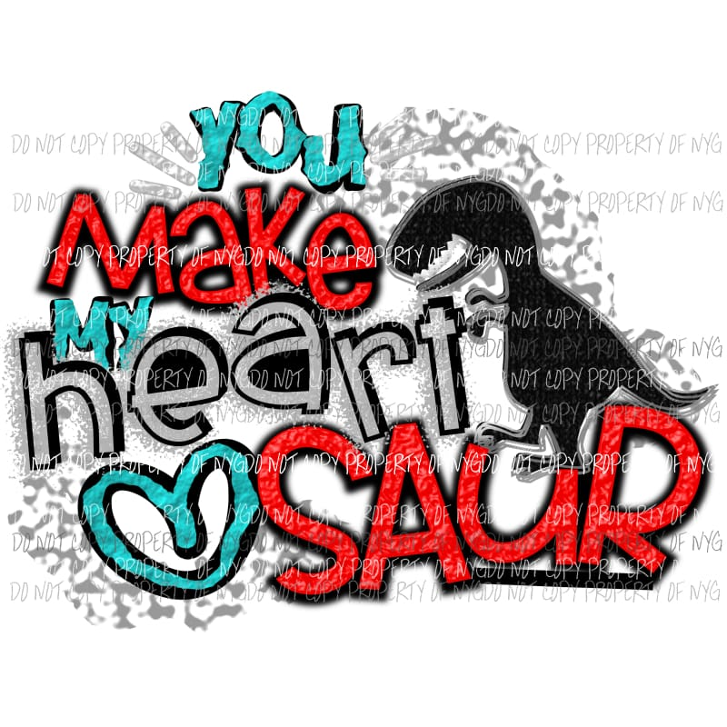 You make my heart saur Dinosaur - Sublimation transfers ...