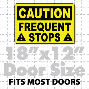 Caution frequent stops magnet sign in highly visible bold lettering with reflective options available. 18x12 car door magnet