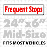 "Frequent Stops Magnetic Sign 24""X6"" - Wholesale Magnetic Signs"
