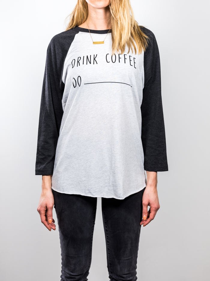 Drink Coffee Do ______ Tee from DRINK COFFEE DO STUFF, Lake Tahoe's specialty coffee roaster.