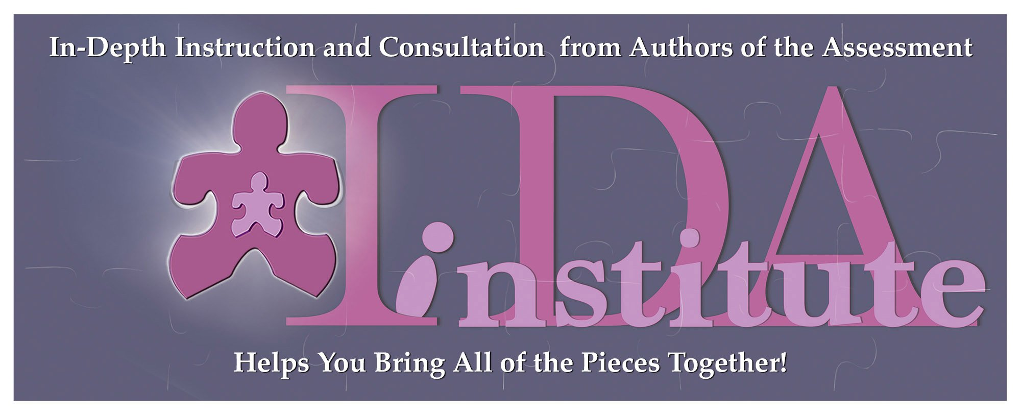 Comprehensive Instruction and Consultation from authors of the IDA helps practitioners bring all of the pieces together.