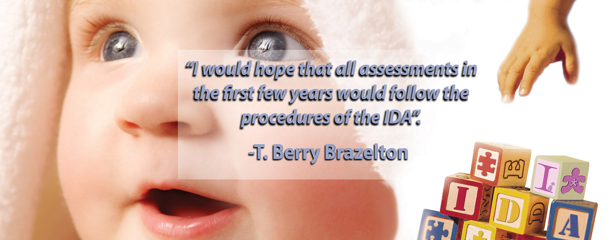 The IDA is a best practice developmental assessment for infants and toddlers recommended by T. Berry Brazelton and other experts in the field