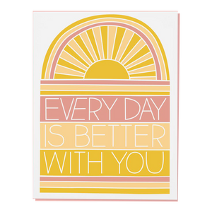 a greeting card with a sunshine and the words every day is better with you