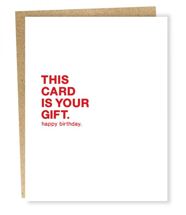 This card is your gift. Happy birthday card