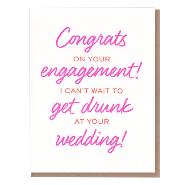 congrats on your engagement I can't wait to get drunk at your wedding greeting card
