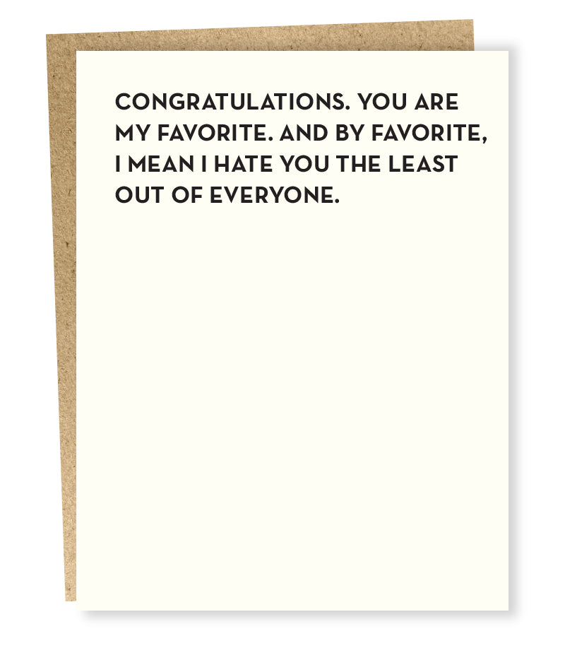 Congratulations, you are my favorite. And by favorite I mean I hate you the least out of everyone card.
