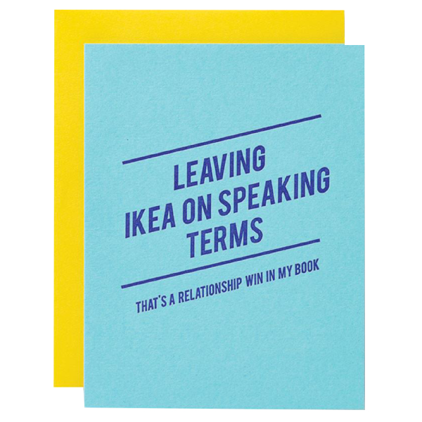 leaving ikea on speaking terms. that's a relationship win in my book card