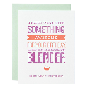 Hope you get something awesome for your birthday like an immersion blender happy birthday card