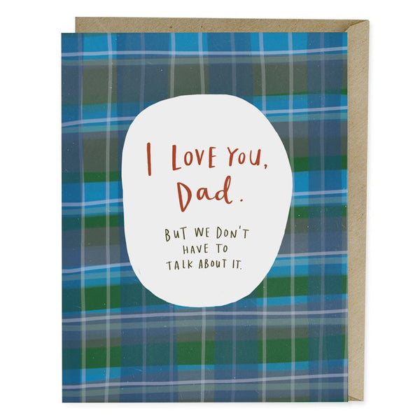 I love you Dad. But we don't have to talk about it father's day card