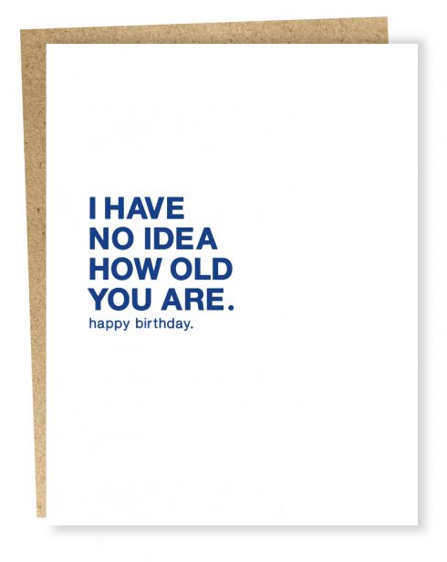 I have no idea how old you are. Happy birthday card