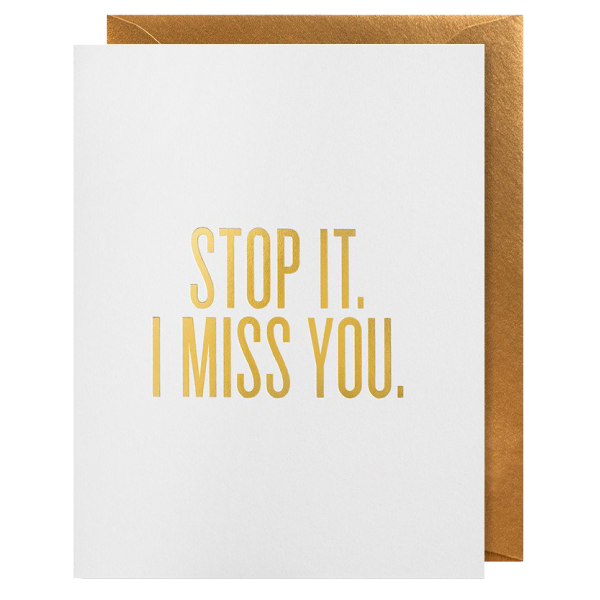 Stop It. I miss you. gold foil greeting card