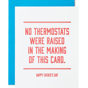 No thermostats were raised in the making of this card father's day card