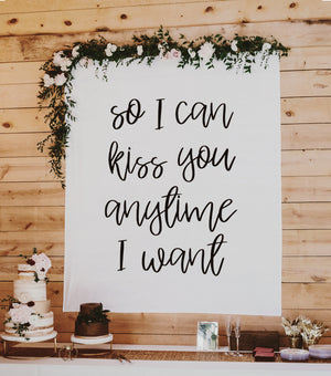 So I Can Kiss You Anytime I want | Hanging Quote Backdrop for Wedding - Blushing Drops