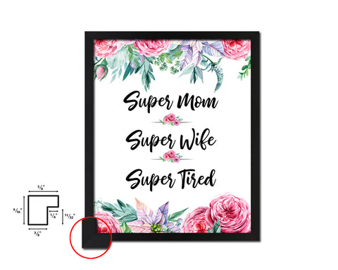 Super mom super wife super tired Mother's Day Framed Print Home Decor Wall Art Gifts