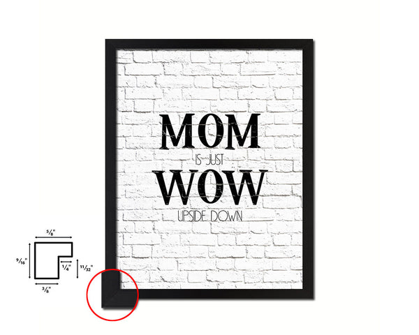 Mom is just wow upside down Quote Framed Print Home Decor Wall Art Gifts