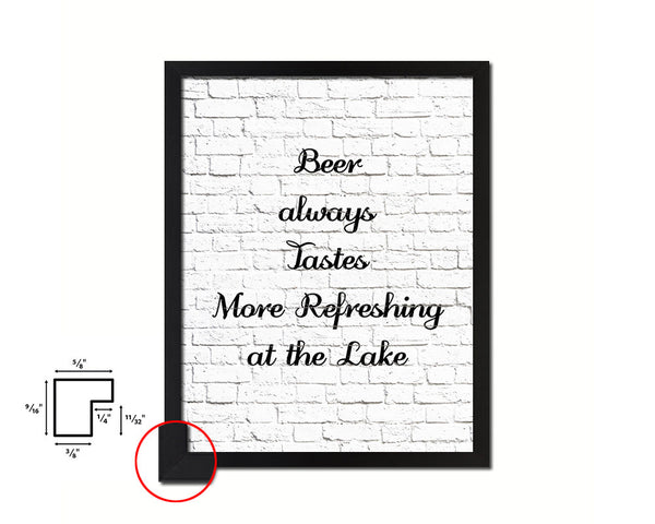 Beer always tastes more refreshing at the lake Quote Framed Print Home Decor Wall Art Gifts