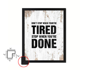 Don't stop when you're tired Quote Framed Print Home Decor Wall Art Gifts