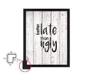 Better late than ugly Quote White Wash Framed Artwork Print Wall Decor Art Gifts