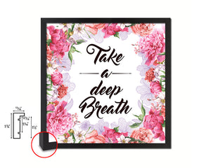 Take a deep breath Quote Framed Print Home Decor Wall Art Gifts