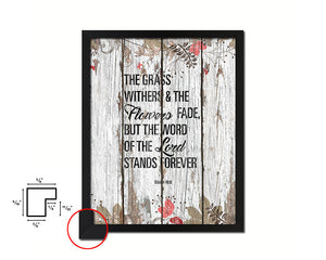 The grass withers & the flowers fade Isaiah 40:8 Quote Framed Print Home Decor Wall Art Gifts