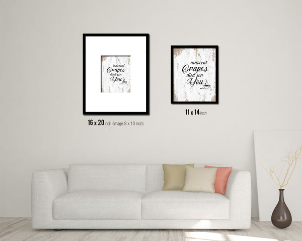 Innocent grapes died for you Quotes Framed Print Home Decor Wall Art Gifts