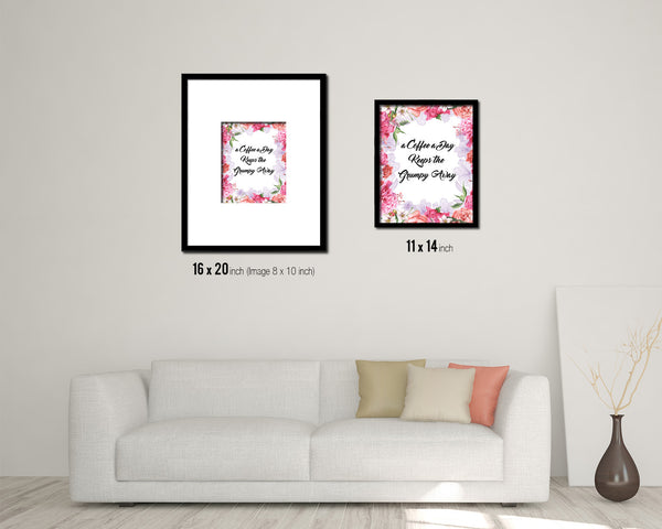 A coffee a day keeps the grumpy away Quotes Framed Print Home Decor Wall Art Gifts
