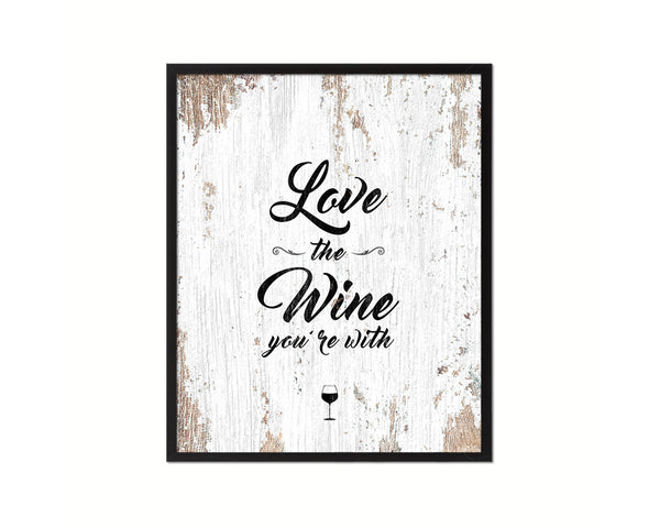 Love the wine you're with Quote Framed Print Wall Decor Art Gifts