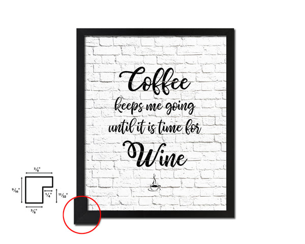 Coffee keeps me going until it is time Quotes Framed Print Home Decor Wall Art Gifts