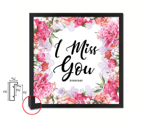 I miss you everyday Quote Framed Print Home Decor Wall Art Gifts