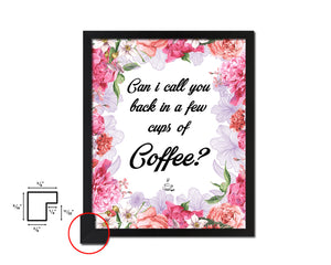 Can I call you back in a few cups of coffee Quotes Framed Print Home Decor Wall Art Gifts