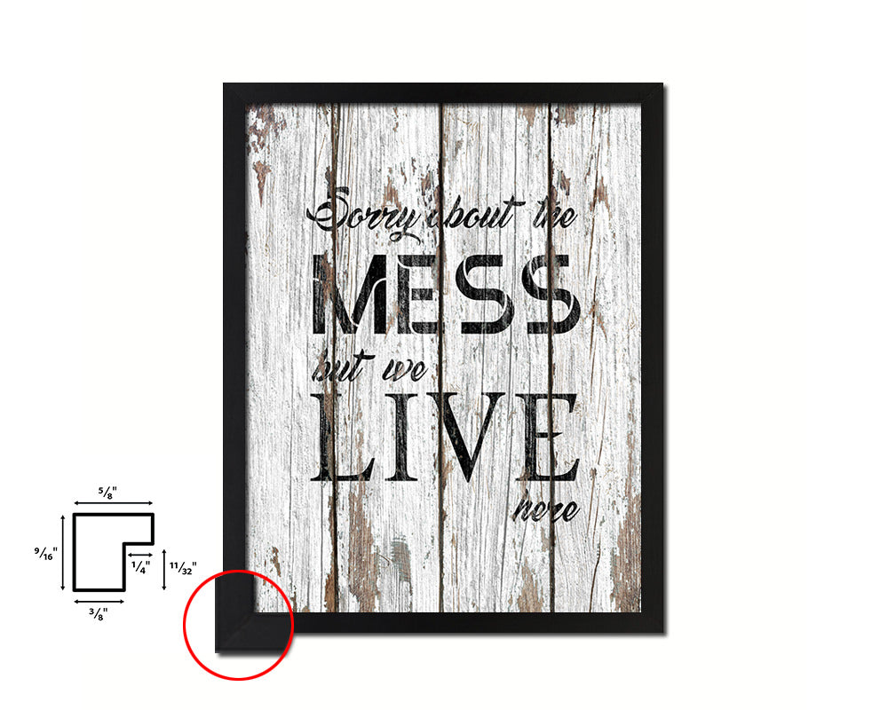 Sorry about the mess but we live here Quote Framed Print Home Decor Wall Art Gifts