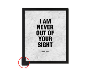 I am never out of your sight, Psalm 139:3 Bible Scripture Verse Framed Print Wall Art Decor Gifts