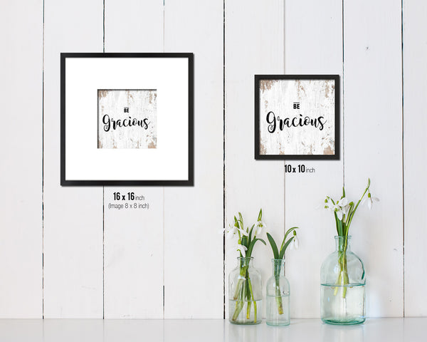 Be Gracious Quote Saying Framed Print Home Decor Wall Art Gifts