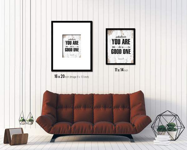 Whatever you are be a good one Quote Framed Print Home Decor Wall Art Gifts