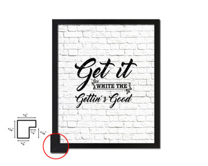 Get it while the gettin's good Quote Framed Artwork Print Home Decor Wall Art Gifts