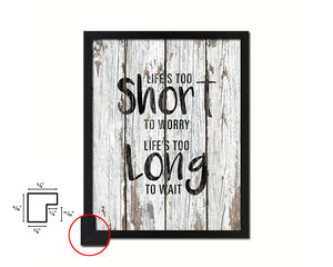 Life is too short to worry Life is too long to wait Quote Framed Print Home Decor Wall Art Gifts
