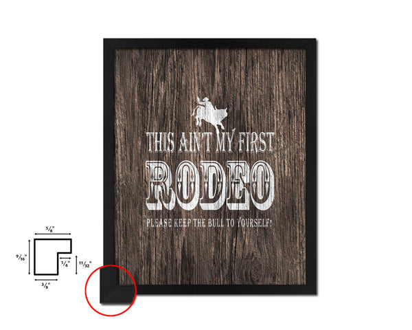 This ain't my first rodeo Please keep the bull Quote Framed Artwork Print Home Decor Wall Art Gifts