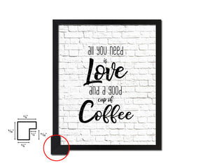 All you need is love and a good cup of coffee Quotes Framed Print Home Decor Wall Art Gifts