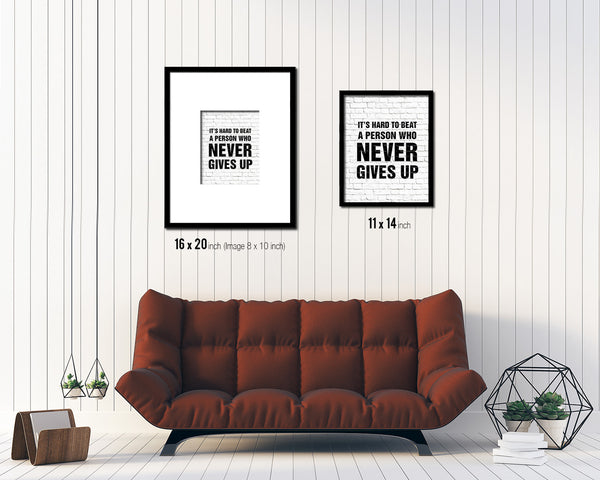 It's hard to beat a person who never givew up Quote Framed Print Home Decor Wall Art Gifts