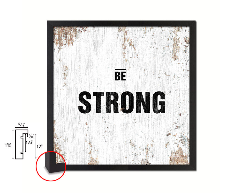 Be Strong Quote Framed Print Home Decor Wall Art Gifts