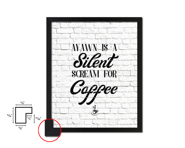 A yawn is a silent scream for coffee Quote Framed Artwork Print Wall Decor Art Gifts