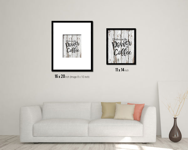 I believe in the power of coffee Quotes Framed Print Home Decor Wall Art Gifts