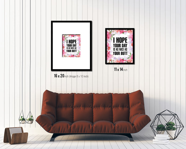 I hope your day is as nice as your butt Quote Framed Print Home Decor Wall Art Gifts