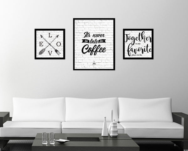 It's never too late for coffee Quote Framed Artwork Print Wall Decor Art Gifts