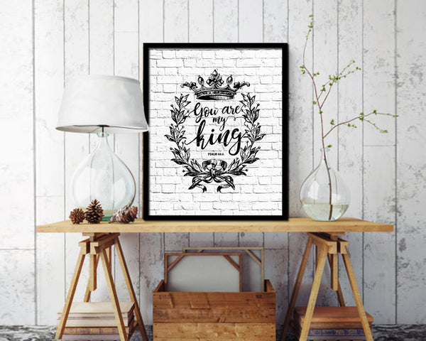 You are my king, Psalm 44:4 Quote Framed Print Home Decor Wall Art Gifts