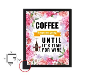 Coffee keeps me going until it's time for wine Quotes Framed Print Home Decor Wall Art Gifts