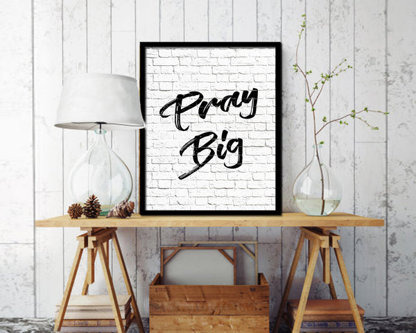 Pray Big Quote Framed Print Home Decor Wall Art Gifts