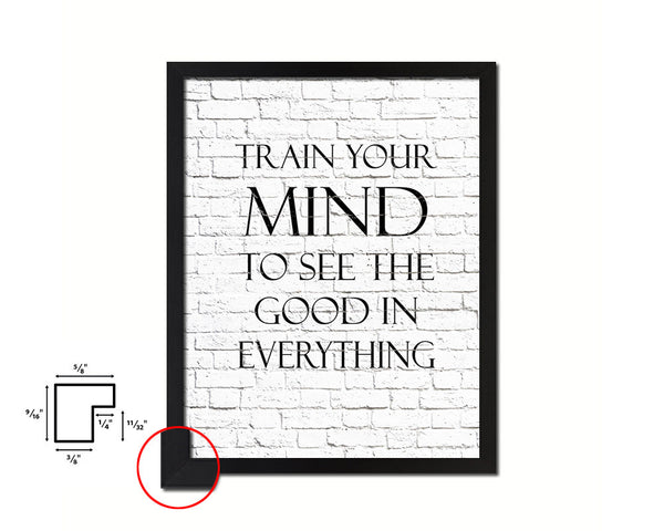 Train your mind to see the good in everything Quote Framed Print Home Decor Wall Art Gifts