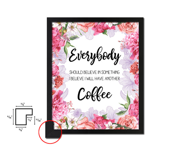 Everybody should believe in something I believe I will have another coffee Quote Framed Artwork Print Wall Decor Art Gifts